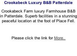 Crookabeck Luxury B&B Patterdale Crookabeck Farm luxury Farmhouse B&B in Patterdale. Superb facilities in a stunning peaceful location at the foot of Place Fell.   Please click the link for More..